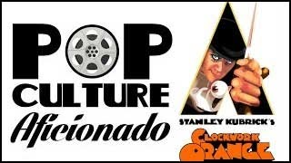 A Clockwork Orange | Pop Culture Aficionado