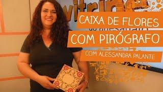 Caixa de Flores com Pirógrafo com Alessandra Palante