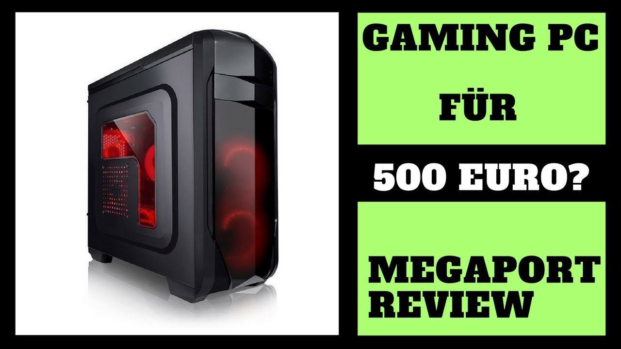 gaming pc f r 500 euro mein megaport review youtube. Black Bedroom Furniture Sets. Home Design Ideas