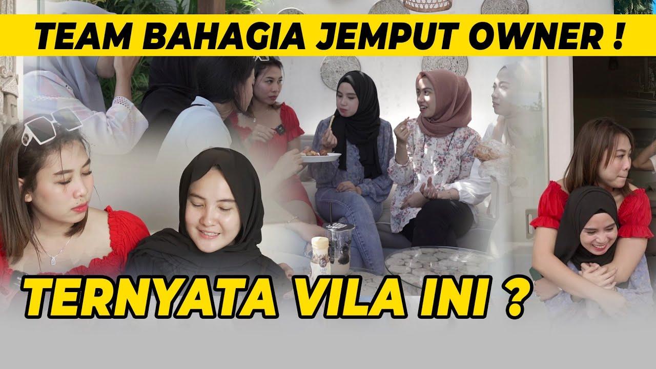 TEAM BAHAGIA JEMPUT OWNER ! TERNYATA VILA INI ?
