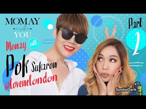 Momay with You : Momay With Pok Sukarom @lovemelondon Part 2