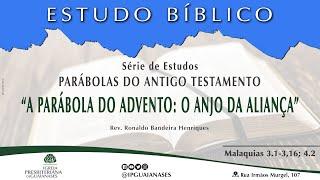 """Série Parábolas do Antigo Testamento: """"A parábola do advento: O Anjo da Aliança"""" (Ml 3.1-3,16; 4.2)"""