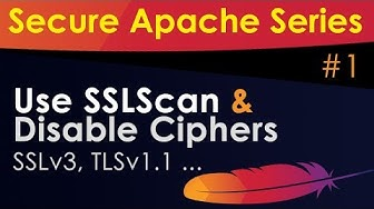 Secure Apache Web Server - Use SSLScan and Disable Ciphers (SSLv3, TLSv1 .etc)
