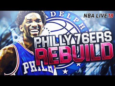 REBUILDING THE PHILADELPHIA 76ERS! THE PERFECT TEAM!  NBA LIVE 18 FRANCHISE MODE
