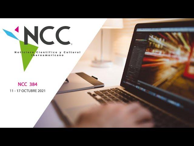 Noticiero Científico y Cultural Iberoamericano, emisión 384. 11 al 17 de octubre de 2021
