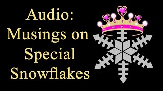 Audio: Musings on Special Snowflakes