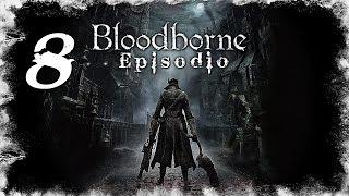 BLOODBORNE | Let's Play en Español | Capitulo 8