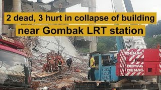 2 dead, 3 hurt in collapse of building near Gombak LRT station