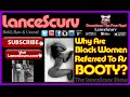 Why Are Black Women Referred To As Booty? - The LanceScurv Show