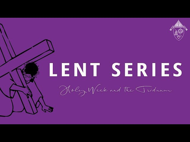 Lent Series: Holy Week & the Triduum