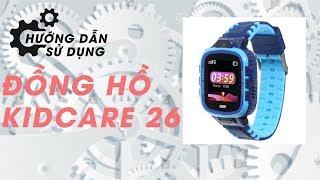 Hướng dẫn sử dụng đồng hồ định vị trẻ em Kidcare 26