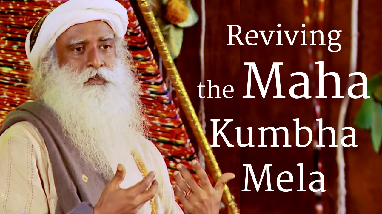 The importance and significance of Kumbh Mela by Sadhguru