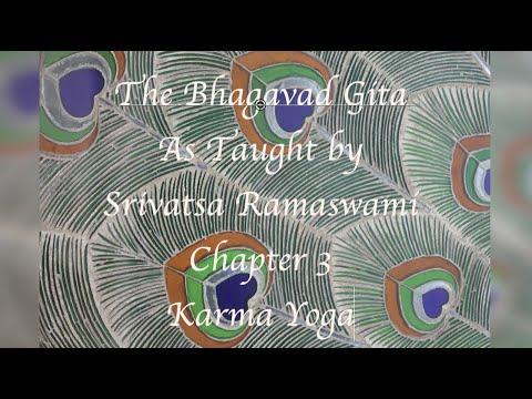 Bhagavad Gita Chapte 3 as taught by Srivatsa Ramaswami
