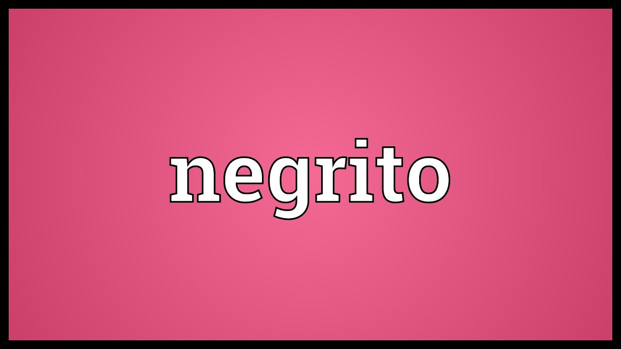 Negrito Meaning - YouTube