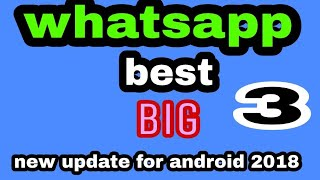 whatsapp best big 3 new update for android 2018