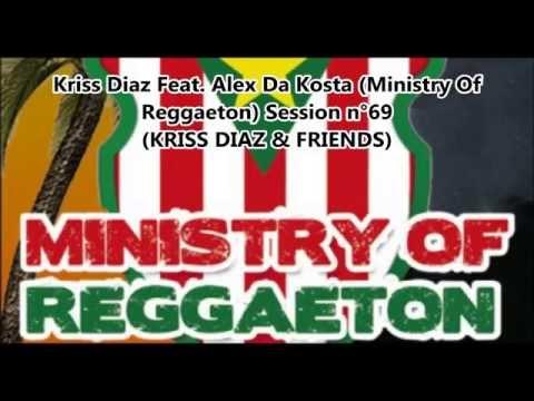 Kriss Diaz Feat. Alex Da Kosta (Ministry Of Reggaeton) Session n°69 (KRISS DIAZ & FRIENDS)