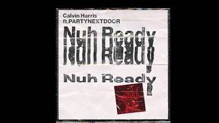 Calvin Harris - Nuh Ready (Audio) ft. PARTYNEXTDOOR
