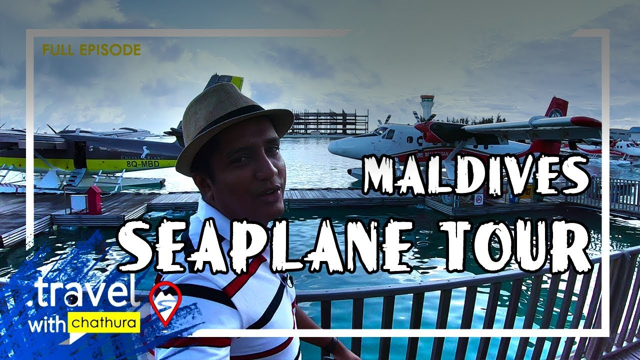 Travel With Chatura - Maldives - Seaplane Tour (Full Episode)