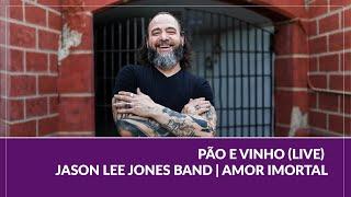 Pão e Vinho (LIVE) - Jason Lee Jones Band | Amor Imortal