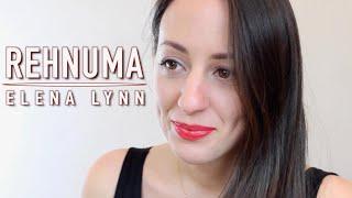 Rehnuma - Rocky Handsome - Female Cover - Elena Lynn Ft. Olivier Versini