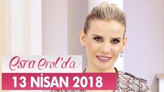 Esra Erol'da 13 Nisan 2018 Cuma - Tek Parça