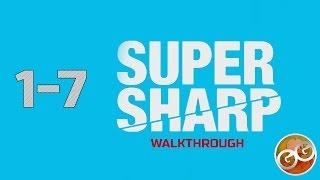 Super Sharp - Level 1-7 Walkthrough Guide