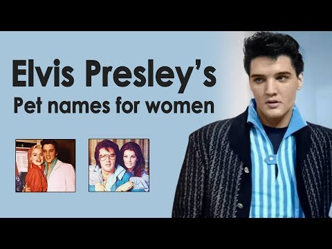 ELVIS' PET NAMES for the women in his life
