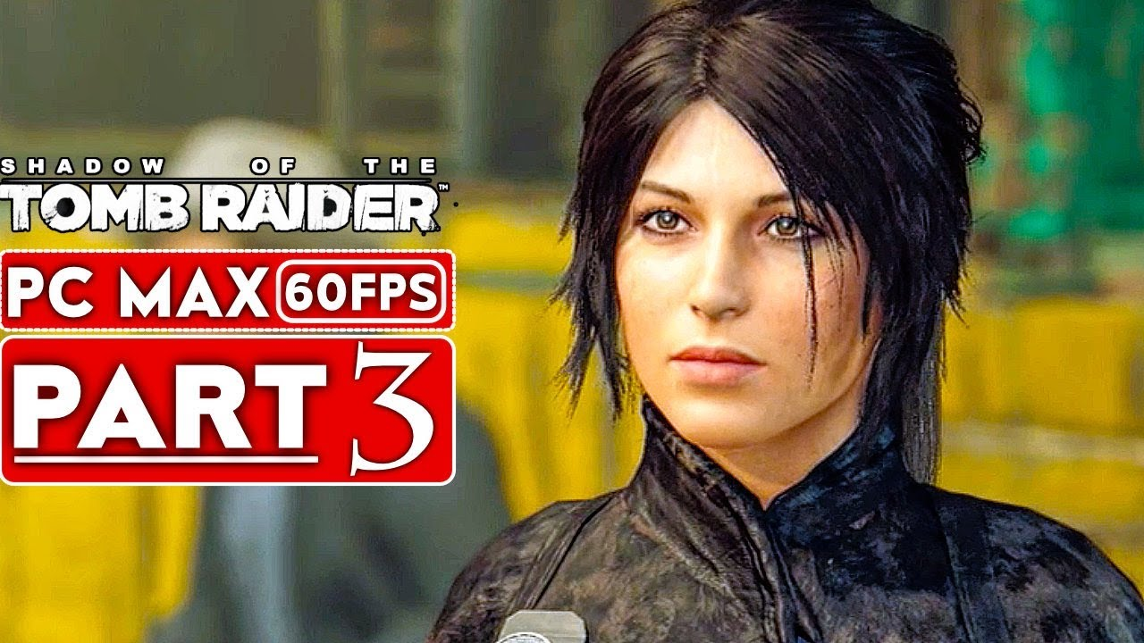 SHADOW OF THE TOMB RAIDER Gameplay Walkthrough Part 3 [1080p HD 60FPS PC] - No Commentary