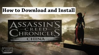 How To Download & Install Assassins Creed Chronicles China PC Game