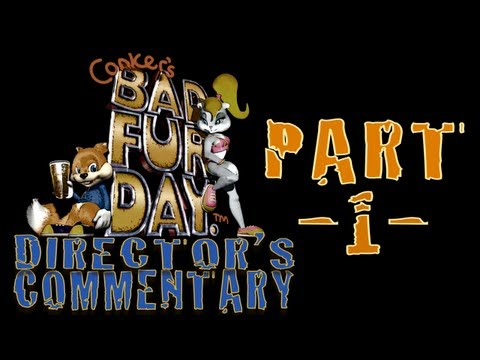 CONKER'S BFD : DIRECTORS COMMENTARY PRT 1