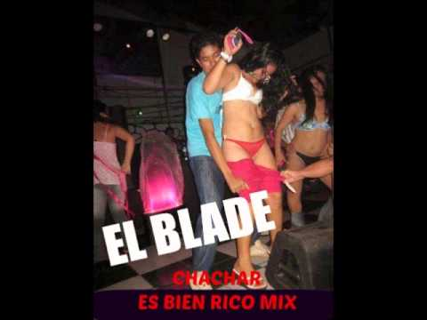 CHACHAR ES BIEN RICO MIX  - EL BLADE