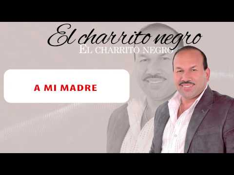 A Mi Madre - El Charrito Negro,música popular colombiana.