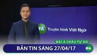 Tin tức thời sự sáng 27/04/2017 | RFA Vietnamese News