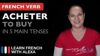 Acheter (to buy) in 5 Main French Tenses