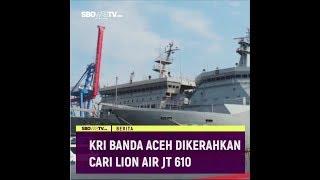 KRI BANDA ACEH DIKERAHKAN MENCARI LION AIR JT 610
