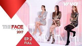 The Face Vietnam 2017 - Tập 2 | Gương Mặt Thương Hiệu | Minh Tú, Lan Khuê, Hoàng Thùy