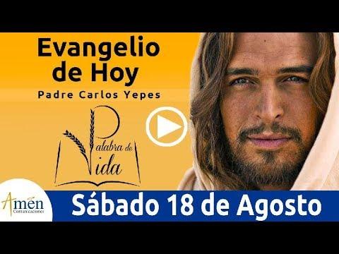 Evangelio de Hoy Sábado 18 de Agosto 2018 | Padre Carlos Yepes