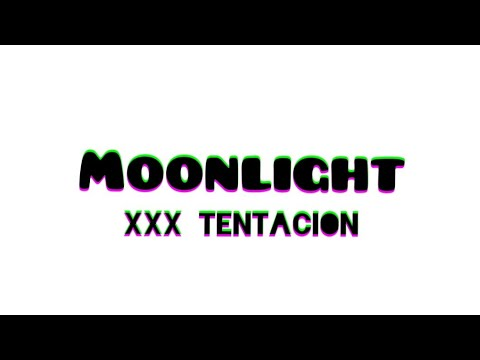 XXX TENTACION - MOONLIGHT (Lyrics)