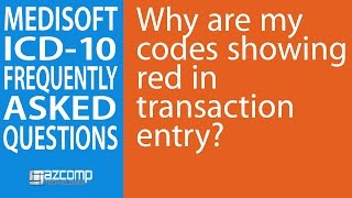 Post ICD-10 FAQ - Video 1: Why are my codes showing red in Med…