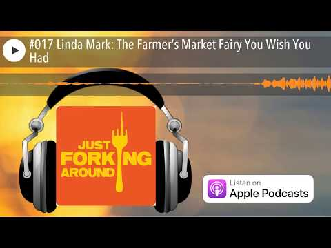 #017 Linda Mark: The Farmer's Market Fairy You Wish You Had