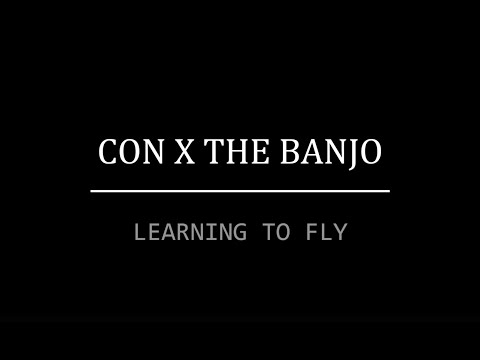 Con X The Banjo | Learning to Fly