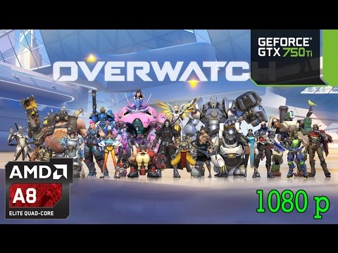 Overwatch - AMD A8-7600 - 10GB RAM - GTX 750 Ti