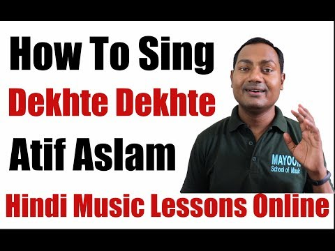 "How To Sing ""Dekhte Dekhte"" Atif Aslam"