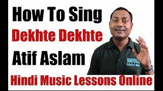 "How To Sing ""Dekhte Dekhte"" Atif Aslam"