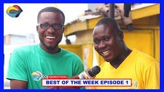 Best of the Week Episode 1 | Street Quiz | Funny Videos | Funny African Videos | African Comedy |