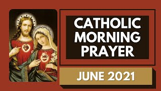 Catholic Morning Prayer Jขne 2021 | Catholic Prayers For Everyday
