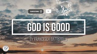 God Is Good bỳ Francesca Battistelli | Lyric Video by WordShip