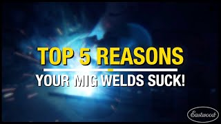 TOP FIVE Reasons Your MIG Welds Might SUCK! Get Better at MIG Welding! Eastwood