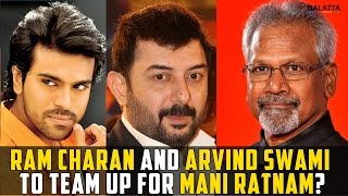 Ram Charan And Arvind Swami To Team Up For Mani Ratnam?