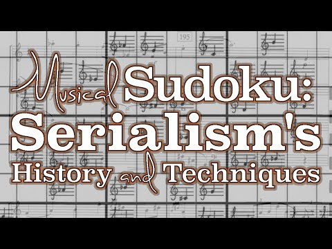 Musical Sudoku: Serialism's History and Techniques